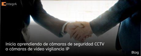 Inicia aprendiendo de Cámaras de Seguridad CCTV o cámaras ip