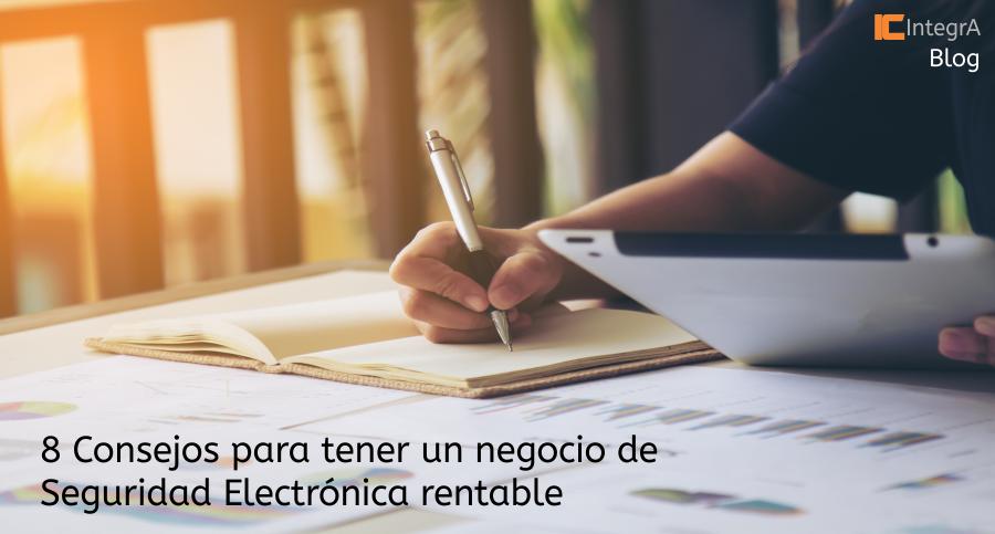 8 Consejos para tener un negocio de Seguridad Electrónica rentable