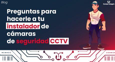 Preguntas-para-hacerle-a-tu-instalador-de-cámaras-de-seguridad-CCTV-cursos-integra-blog1